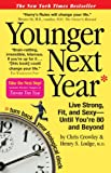 Younger Next Year: Live Strong, Fit, and Sexy - Until You're 80 and Beyond (076114773X) by Chris Crowley
