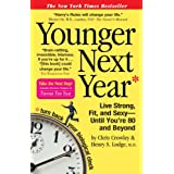 Younger Next Year: Live Strong, Fit, and Sexy - Until You're 80 and Beyondby Chris Crowley
