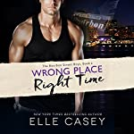 Wrong Place, Right Time: The Bourbon Street Boys, Book 2 | Elle Casey