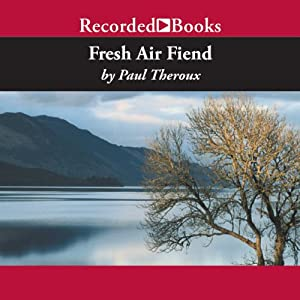 Fresh Air Fiend | [Paul Theroux]