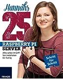 Hannahs 25 Raspberry Pi Server: Alles selbst im Griff - Von Installation bis Tuning (Professional Series)