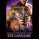When an Omega Snaps: A Lion's Pride, Book 3 Audiobook by Eve Langlais Narrated by Brian Rodgers