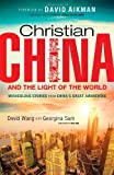 img - for Christian China and the Light of the World: Miraculous Stories from China's Great Awakening book / textbook / text book