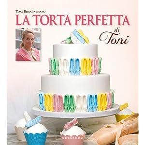 La torta perfetta di Toni [Rilegato]