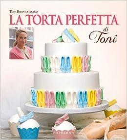 La torta perfetta di Toni: 9788858007440: Amazon.com: Books