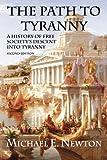 The Path to Tyranny: A History of Free Society's Descent into Tyranny