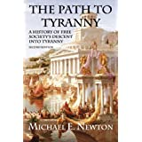 The Path to Tyranny: A History of Free Society's Descent into Tyranny ~ Michael E. Newton