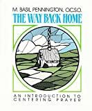 The Way Back Home: An Introduction to Centering Prayer (0809130904) by Pennington, M. Basil