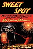 Sweet Spot: A Novel About Mazatlan Carnival, Dirty Politics, and Baseball [Paperback]