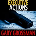 Executive Actions (       UNABRIDGED) by Gary Grossman Narrated by John McLain
