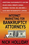 Internet Marketing for Bankruptcy Attorneys: Advertising Your Bankruptcy Law Firm Online Using a Website Google Facebook YouTube SEO and More. A Guide Book for Bankruptcy Lawyers!