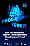 Productivity Today!: Avoid Procrastination with Productive Time Management and Stress Management TODAY! (Productivity, Procrastination, Time Management, Stress Management)