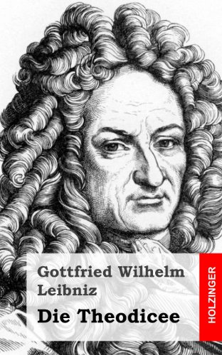 Gottfried Wilhelm Leibniz - Die Theodicee (German Edition)
