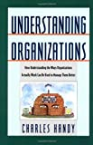 Understanding Organizations - A new edition of this landmark study Charles B. Handy