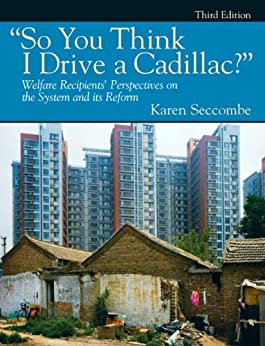 """""""So You Think I Drive a Cadillac?"""" Welfare Recipients' Perspectives on the System and Its Reform (3rd Edition) (Mysearchlab Series for"""