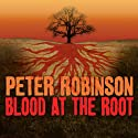 Blood at the Root: An Inspector Banks Novel #9 Audiobook by Peter Robinson Narrated by James Langton