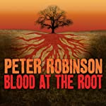 Blood at the Root: An Inspector Banks Novel #9 (       UNABRIDGED) by Peter Robinson Narrated by James Langton