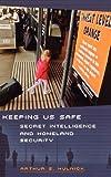 Keeping Us Safe: Secret Intelligence and Homeland Security (Praeger Security International)