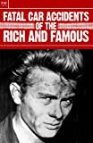 img - for Fatal Car Accidents of the Rich and Famous : Princess Diana, James Dean, Marc Bolan, Grace Kelly, Jackson Pollack, Duncan, George Patton, Cochran, Mansfield, Martin, Powell, Savage, Ryan, Wheldon book / textbook / text book