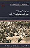 The Crisis of Christendom: 1815-2005: A History of Christendom (vol. 6) (0931888840) by Carroll, Warren H.