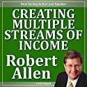 Creating Multiple Streams of Income (       UNABRIDGED) by Robert Allen Narrated by Robert Allen