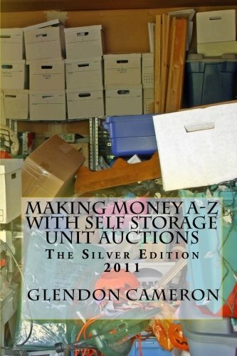 Making Money A-Z with Self Storage Unit Auctions 2011: The Silver Edition