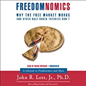 Freedomnomics: Why the Free Market Works and Freaky Theories Don't | [John R. Lott]