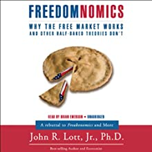 Freedomnomics: Why the Free Market Works and Freaky Theories Don't Audiobook by John R. Lott Narrated by Brian Emerson