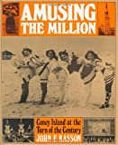 Amusing the Million: Coney Island at the Turn of the Century (American Century) (0809001330) by Kasson, John F.