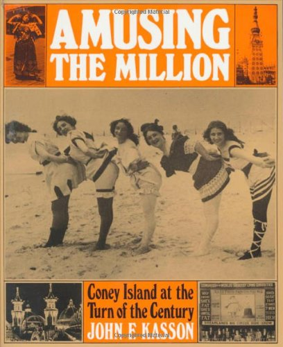 Amusing the Million: Coney Island at the Turn of the...