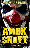 Amok Snuff: Thriller (Monster, M�rder, Mutationen 2)