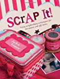Jaclyn Venter Scrap It!: Using Scrapbooking Techniques for Decorative and Gift Items