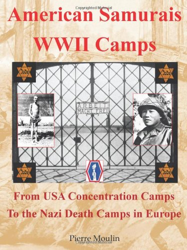 American Samurais - Wwii Camps: From Usa Concentration Camps To The Nazi Death Camps In Europe