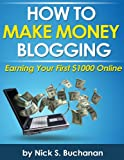 img - for How to Make Money Blogging - Earning Your First $1000 Online book / textbook / text book