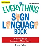 img - for The Everything Sign Language Book: American Sign Language Made Easy... All new photos! book / textbook / text book