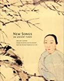 img - for New Songs on Ancient Tunes: 19th-20th Century Chinese Paintings and Calligraphy from the Richard Fabian Collection book / textbook / text book