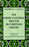 img - for The Cross-Cultural Process in Christian History: Studies in the Transmission and Appropriation of Faith book / textbook / text book