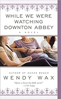 While We Were Watching Downton Abbey by Wendy Wax ebook deal