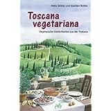 """Toscana vegetariana: Vegetarische K�stlichkeiten aus der Toskanavon """"Petra Skibbe"""""""