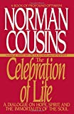 Norman Cousins The Celebration of Life: A Dialogue on Hope, Spirit, and the Immortality of the Soul