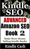 Advanced Kindle SEO-Make More Money Selling Kindle Books With Advanced Amazon SEO Techniques (SEO Kindle Books Book 2)