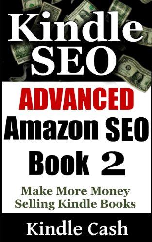Advanced Kindle Seo-Make More Money Selling Kindle Books With Advanced Amazon Seo Techniques (Seo Kindle Books Book 2)