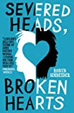 Severed Heads, Broken Hearts (English Edition)