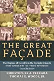 The Great Facade: The Regime of Novelty in the Catholic Church from Vatican II to the Francis Revolution (Second Edition)