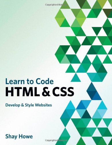Learn to Code HTML and CSS:Develop and Style Websites (Voices That Matter)