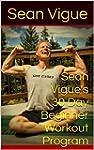 Sean Vigue's 30 Day Beginner Workout...