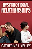 img - for Dysfunctional Relationships: Learn About The Characteristics of Dysfunctional Relationships, Getting Out Of A Dysfunctional Relationship And What Exactly is a Healthy Relationship? book / textbook / text book