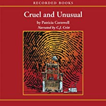 Cruel and Unusual (       UNABRIDGED) by Patricia Cornwell Narrated by C. J. Critt