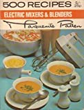 Electric Mixers and Blenders (500 Recipes) (0600034364) by Patten, Marguerite