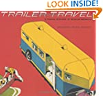 Trailer Travel: A Visual History of M...